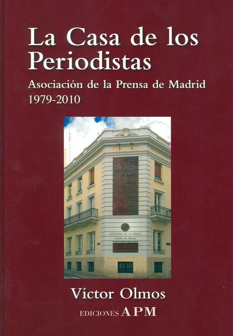 LA CASA DE LOS PERIODISTAS. ASOCIACIÓN DE LA PRENSA DE MADRID 1979-2010