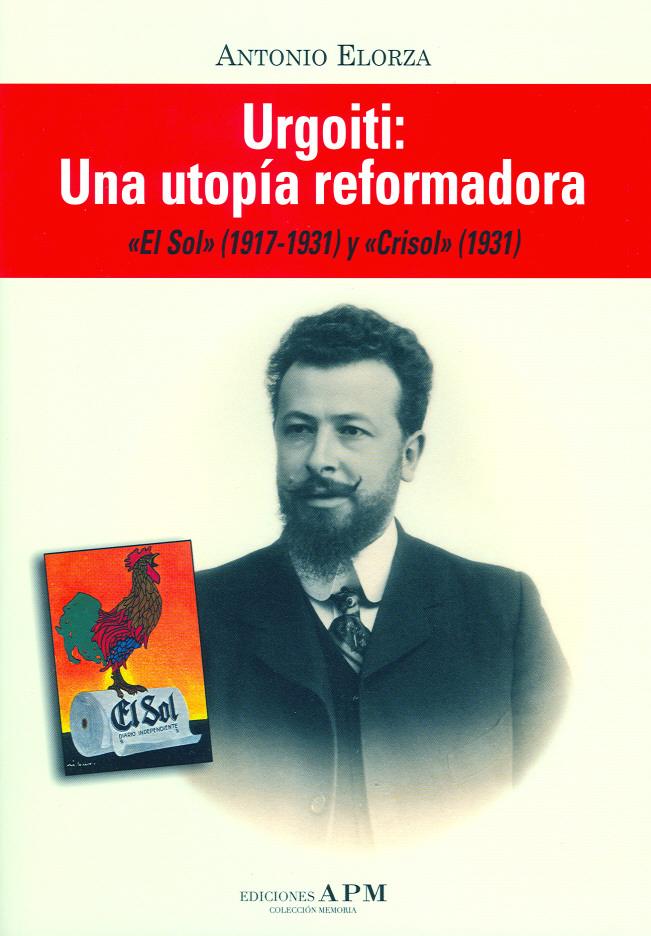 """""""URGOITI: UNA UTOPÍA REFORMADORA. 'EL SOL' (1917-1931) Y 'CRISOL' (1931)"""""""