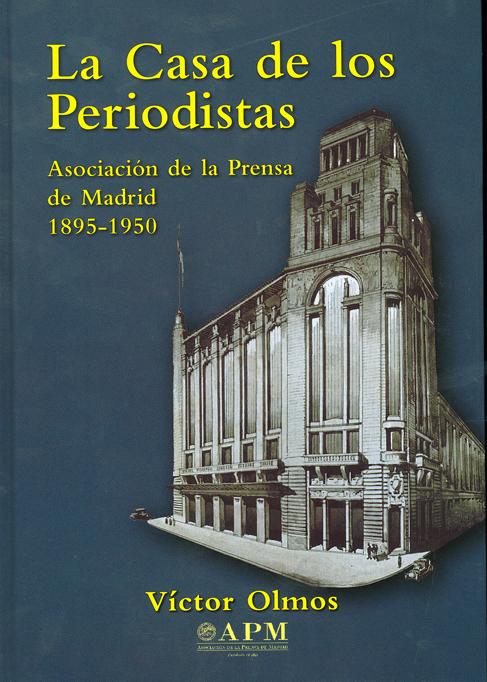 LA CASA DE LOS PERIODISTAS. ASOCIACIÓN DE LA PRENSA DE MADRID 1895-1950