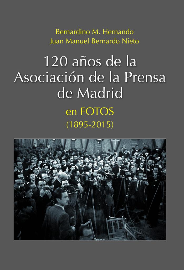 120 AÑOS DE LA ASOCIACIÓN DE LA PRENSA DE MADRID EN FOTOS (1895-2015)
